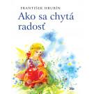 František Hrubín: Ako sa chytá radosť