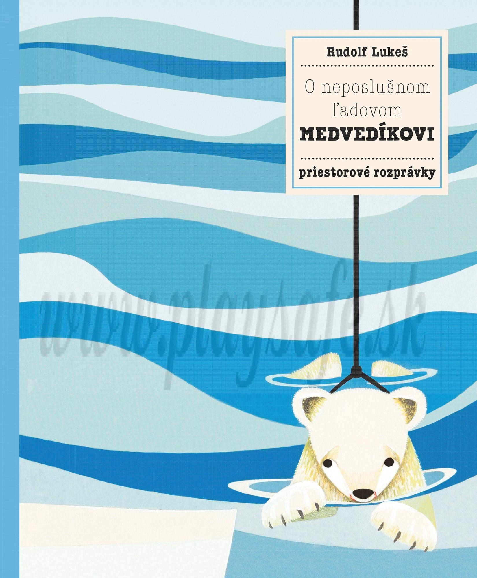 Rudolf Lukeš: O neposlušnom ľadovom medvedíkovi. Priestorová rozprávka.